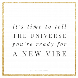 It's time to tell the Universe you're ready for a new vibe